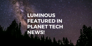 PR coverage: Luminous featured in Planet tech news