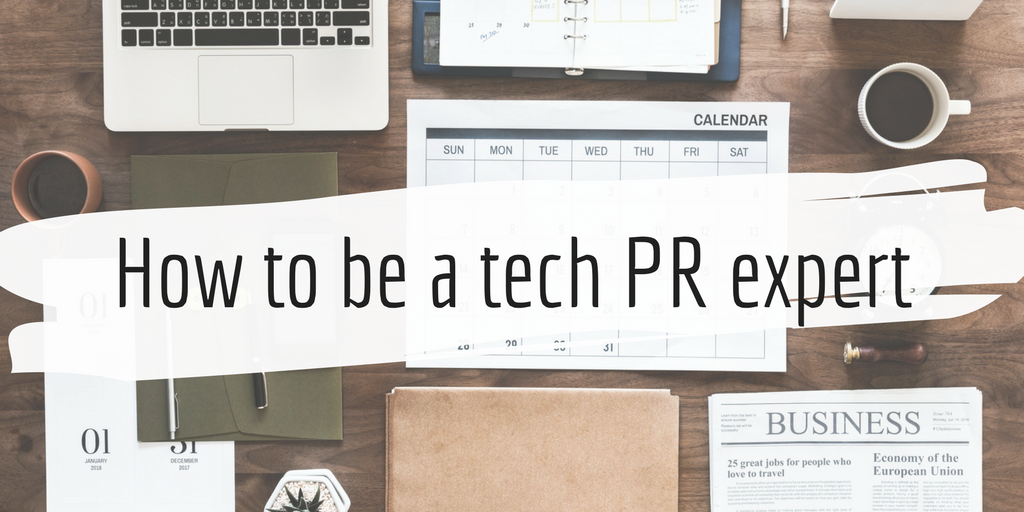 image of desk with text: how to be a tech PR expert