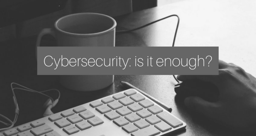 Is cybersecurity enough?